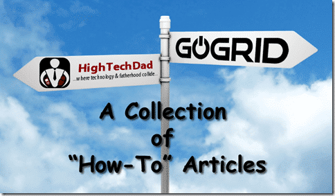 HighTechDad How-To's on the GoGrid blog