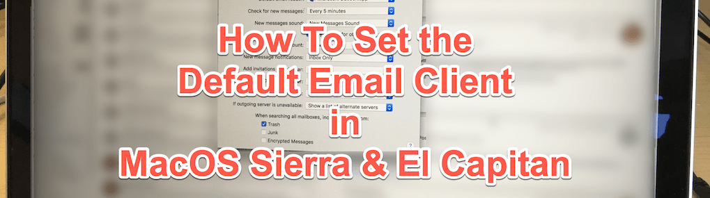 How to set the default email client in MacOS Sierra & El Capitan - title