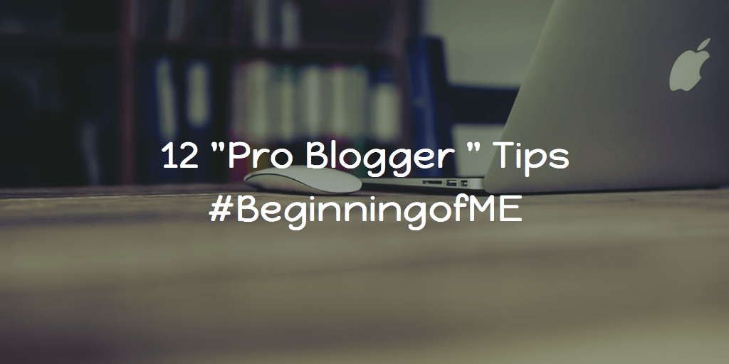 HighTechDad - Pro Blogger Tips - #BeginningofME