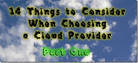 14 Things to Consider when choosing a Cloud Provider - Part 1
