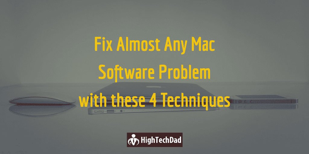 HighTechDad - Use these 4 techniques to fix almost any Mac software problem