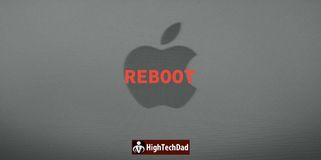 HighTechDad - Reboot - technique and tip to help fix macOS & other system issues