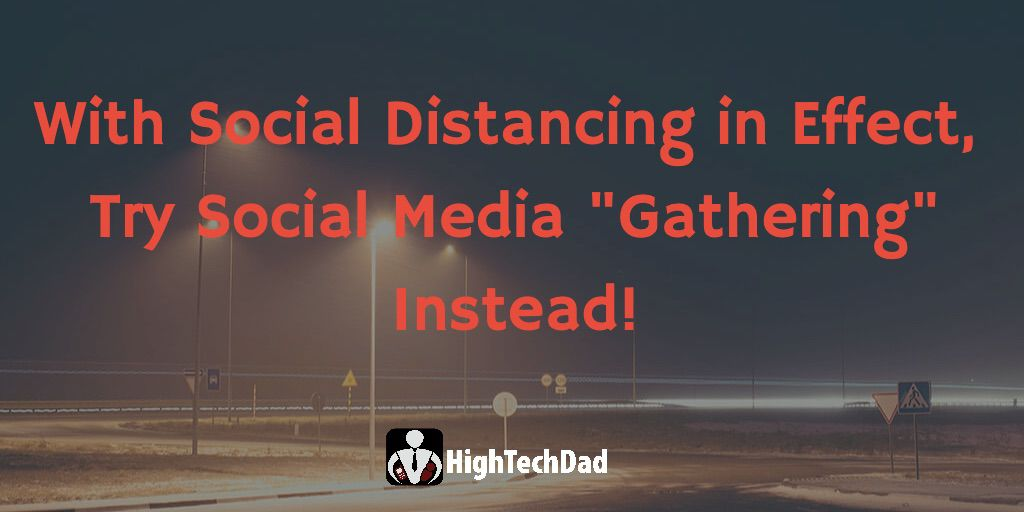 "With Social Distancing in effect, try Social Media ""Gathering"" instead!"