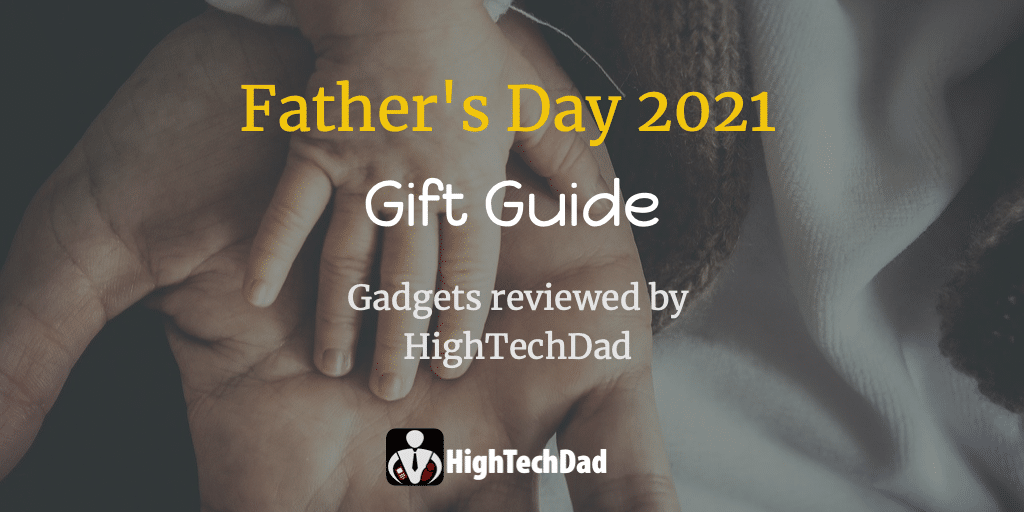 Father's Day 2021 Gift Guide - Gadgets reviewed by HighTechDad